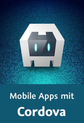 Mobile Apps mit Cordova Webbasierte CrossPlattformAnwendungen planen und programmieren
