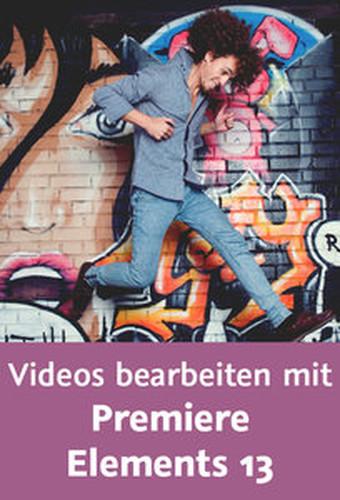 Videos bearbeiten mit Premiere Elements 13 Praxisworkshop Videoproduktion: Vom Import bis zur Veröffentlichung