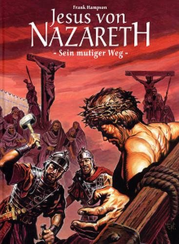 Jesus von Nazareth Sein Mutiger Weg