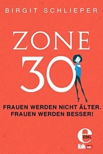 Zone 30: Frauen werden nicht älter. Frauen werden besser
