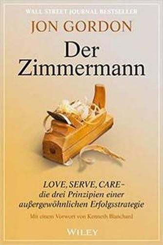 Der Zimmermann: Love, Serve, Care die drei Prinzipien einer außergewöhnlichen Erfolgsstrategie