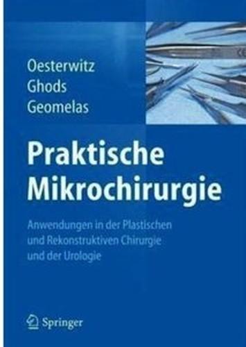 Praktische Mikrochirurgie: Anwendungen in der Plastischen und Rekonstruktiven Chirurgie und der Urologie [Repost]