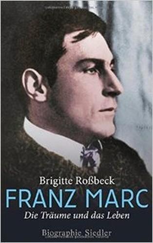 Franz Marc: Die Träume und das Leben Biographie
