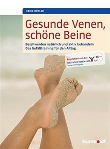 Gesunde Venen, schöne Beine: Beschwerden natürlich und aktiv behandeln. Das Gefäßtraining für den Alltag.