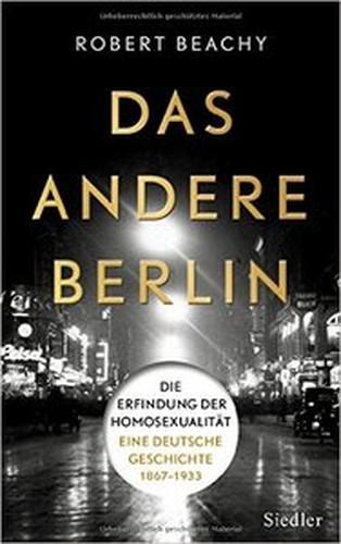Das andere Berlin: Die Erfindung der Homosexualität: Eine deutsche Geschichte 1867 1933