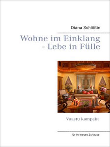 Diana Schlößin Wohne im Einklang Lebe in Fülle: Vaastu für Ihr neues Zuhause