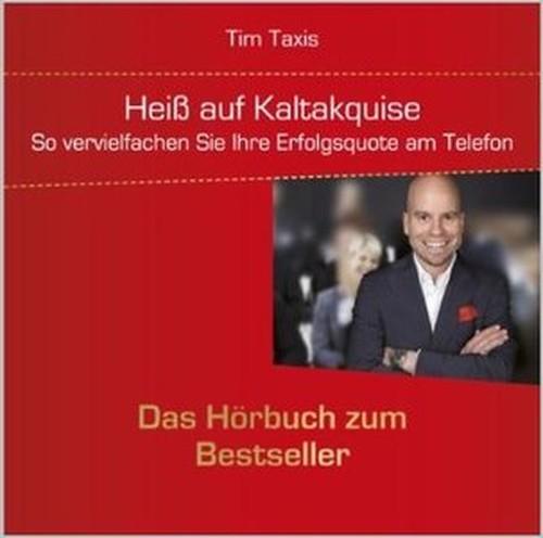 Tim Taxis Heiß auf Kaltakquise So vervielfachen Sie Ihre Erfolgsquote am Telefon