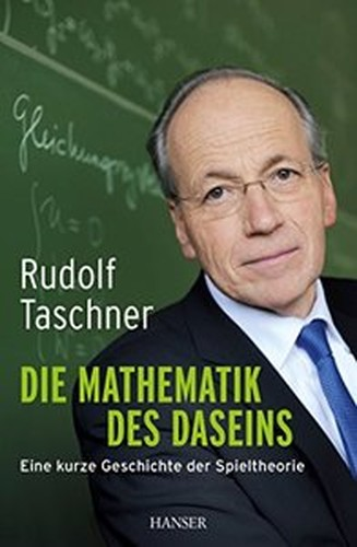 Die Mathematik des Daseins: Eine kurze Geschichte der Spieltheorie