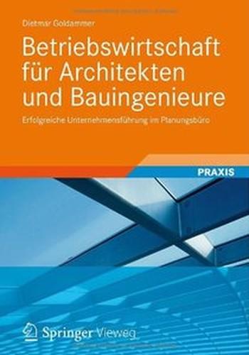 Betriebswirtschaft Für Architekten Und Bauingenieure: Erfolgreiche Unternehmensführung Im Planungsbüro