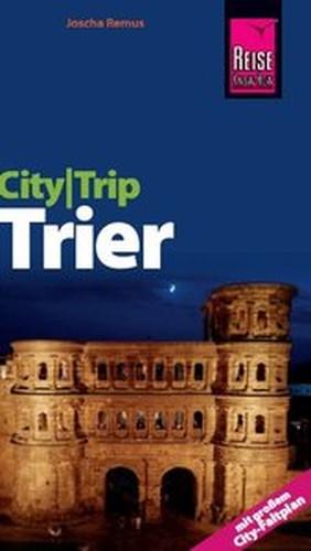 Reise KnowHow CityTrip Trier: Reiseführer mit Faltplan