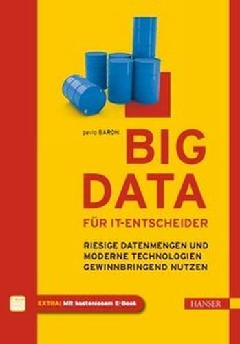 Big Data für ITEntscheider: Riesige Datenmengen und moderne Technologien gewinnbringend nutzen (repost)