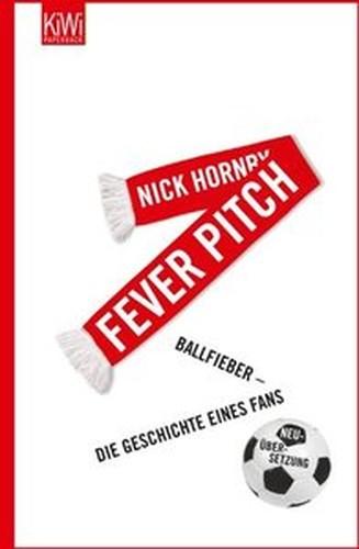 Fever Pitch: Ballfieber Die Geschichte eines Fans Neu??bersetzung