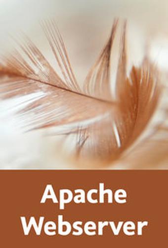 Apache Webserver – Das große Training Installation, Konfiguration umd Administration unter Linux, Windows und OS X