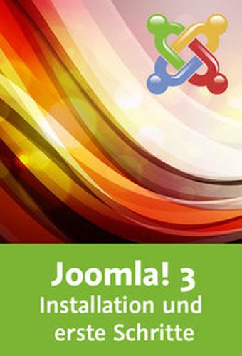 Joomla! 3 – Installation und erste Schritte Einrichtung, Backend, Templates, Grundeinstellungen
