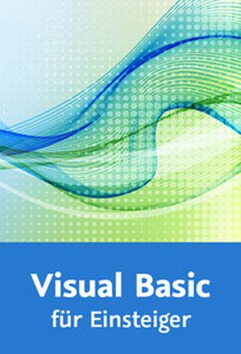 Visual Basic für Einsteiger Programmieren lernen in .NET und Visual Studio 2013