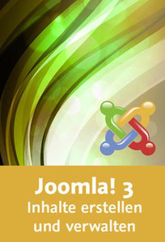 Joomla! 3 – Inhalte erstellen und verwalten Kategorien, Beiträge, Menüs