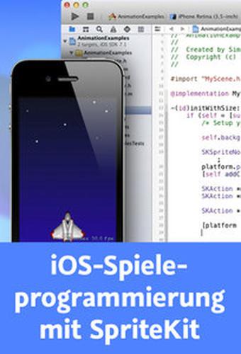 iOSSpieleprogrammierung mit SpriteKit 2DSpiele mit iOS 7, Xcode 5 und SpriteKit entwickeln