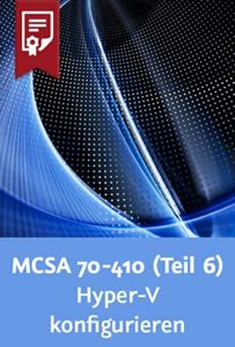 Video2Brain  MCSA 70410 (Teil 6) – Windows Server 2012 R2HyperV konfigurieren