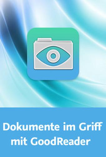 Dokumente im Griff mit GoodReader PDF, ZIP, MP3 und andere Dateiformate auf iPad und iPhone nutzen