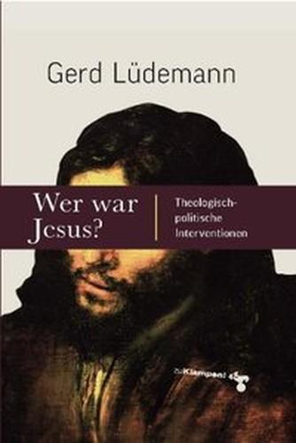 Wer war Jesus?: Theologischpolitische Interventionen (Repost)