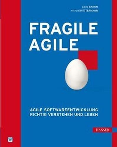 Fragile Agile: Agile Softwareentwicklung richtig verstehen und leben (Repost)