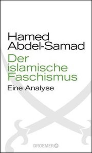 Hamed AbdelSamad Der islamische Faschismus: Eine Analyse