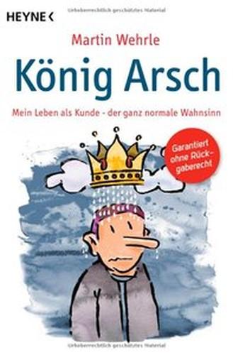 Martin Wehrle König Arsch Mein Leben als Kunde