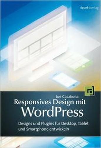 Responsives Design mit WordPress: Designs und Plugins für Desktop, Tablet und Smartphone entwickeln
