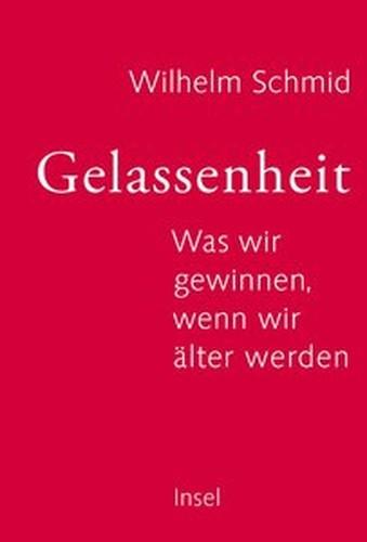 Wilhelm Schmid Gelassenheit: Was wir gewinnen, wenn wir älter werden