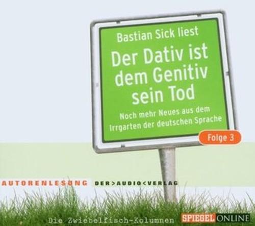 Der Dativ ist dem Genitiv sein Tod. Folge 3: Noch mehr Neues aus dem Irrgarten der deutschen Sprache