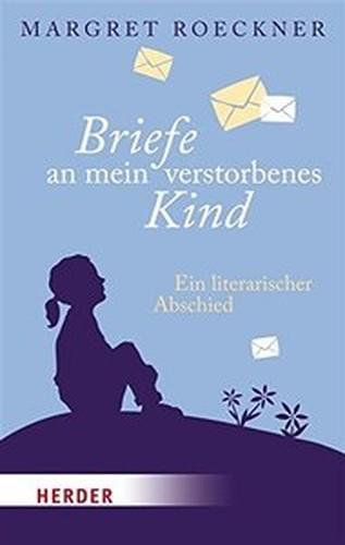 Briefe an mein verstorbenes Kind: Ein literarischer Abschied