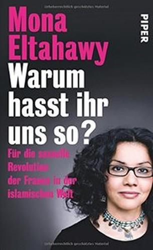 Warum hasst ihr uns so?: Für die sexuelle Revolution der Frauen in der islamischen Welt