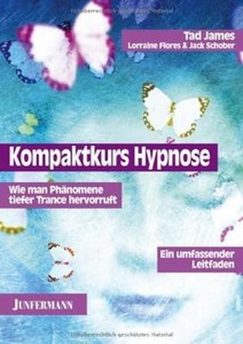 Kompaktkurs Hypnose: Wie man Phänomene tiefer Trance hervorruft. Ein umfassender Leitfaden (Repost)