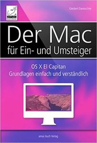 Der Mac für Ein und Umsteiger: OS X El Capitan Grundlagen einfach und verständlich