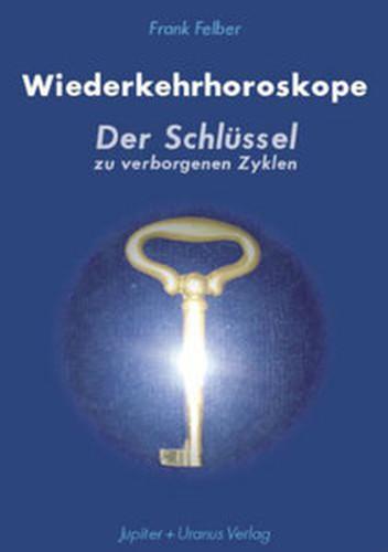 Frank Felber Wiederkehrhoroskope: Der Schlüssel zu verborgenen Zyklen