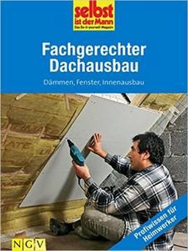 Fachgerechter Dachausbau Profiwissen für Heimwerker: Dämmen, Fenster, Innenausbau