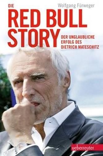 Die RedBullStory. Der unglaubliche Erfolg des Dietrich Mateschitz