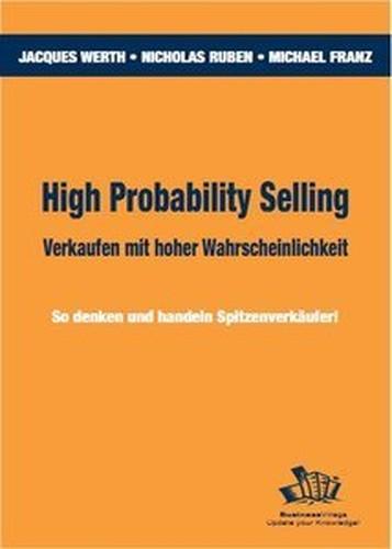 High Probability Selling Verkaufen mit hoher Wahrscheinlichkeit: So denken und handeln Spitzenverkäufer! (Repost)