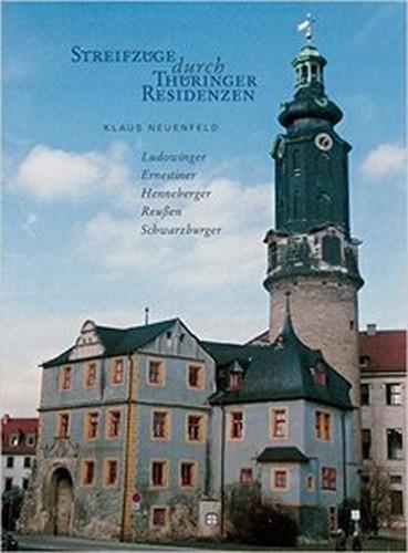 Streifzüge durch Thüringer Residenzen: Ludowinger Ernestiner Henneberger Reußen Schwarzburger