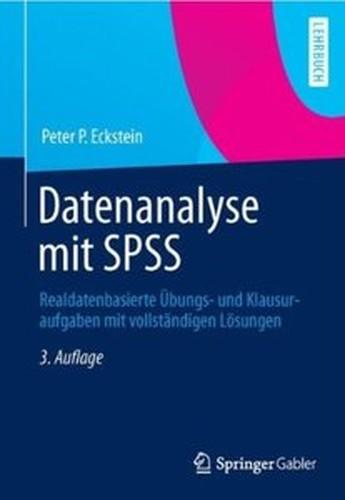 Datenanalyse mit SPSS: Realdatenbasierte Übungs und Klausuraufgaben mit vollständigen Lösungen (Auflage: 3)