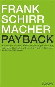 Payback: Warum wir im Informationszeitalter gezwungen sind zu tun, was wir nicht tun wollen, und wie wir die... (repost)