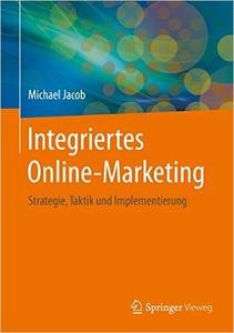 Integriertes OnlineMarketing: Strategie, Taktik und Implementierung