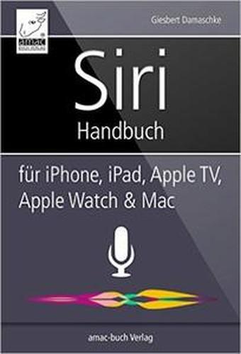 Siri Handbuch: Für iPhone, iPad, Apple TV, Apple Watch und Mac