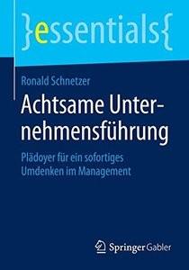 Achtsame Unternehmensführung: Plädoyer für ein sofortiges Umdenken im Management (essentials) (Repost)