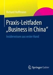 "PraxisLeitfaden ""Business in China"": Insiderwissen aus erster Hand (German Edition) by Richard Hoffmann"