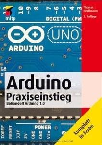Arduino Praxiseinstieg: Behandelt Arduino 1.0 (2 Auflage) (repost)