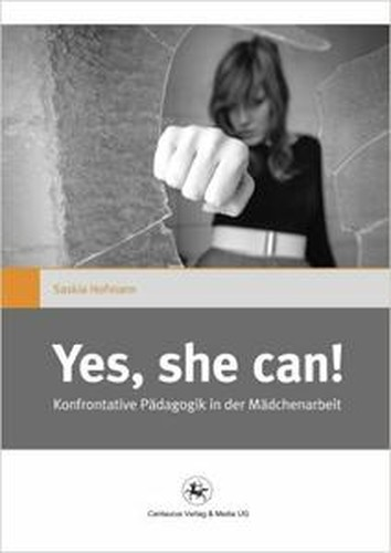 """Yes she can!"": Konfrontative Pädagogik in der Mädchenarbeit"