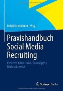 Praxishandbuch Social Media Recruiting: Experten KnowHow Praxistipps Rechtshinweise
