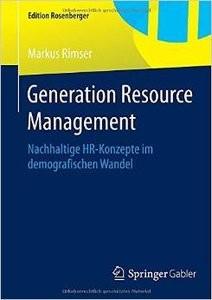 Generation Resource Management: Nachhaltige HRKonzepte im demografischen Wandel