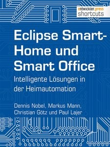 Eclipse SmartHome und Smart Office: Intelligente Lösungen in der Heimautomation (shortcuts 141)